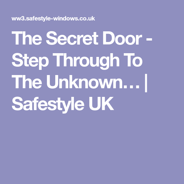 The Secret Door Step Through To The Unknown… Safestyle