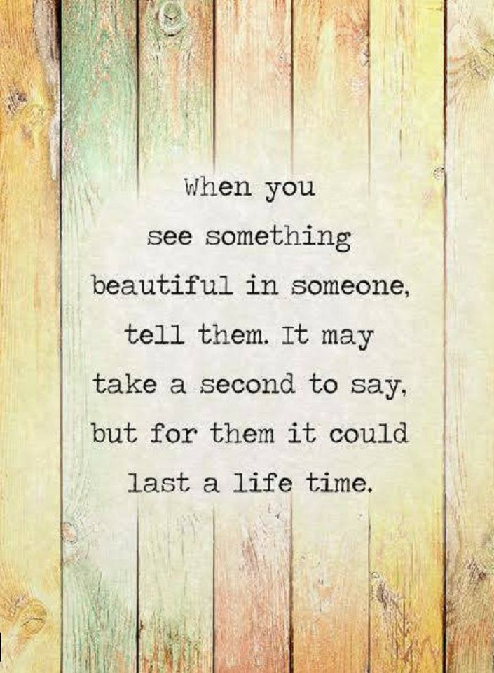Quotes when you see something beautiful in someone, tell them. It may take a - Quotes