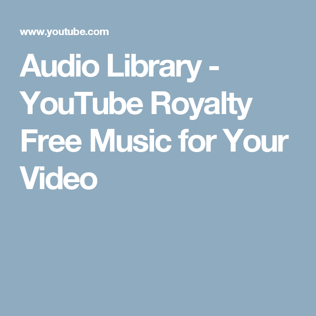 Audio Library - YouTube Royalty Free Music for Your Video