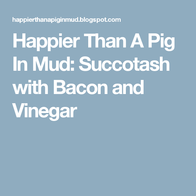 Happier Than A Pig In Mud: Succotash with Bacon and Vinegar
