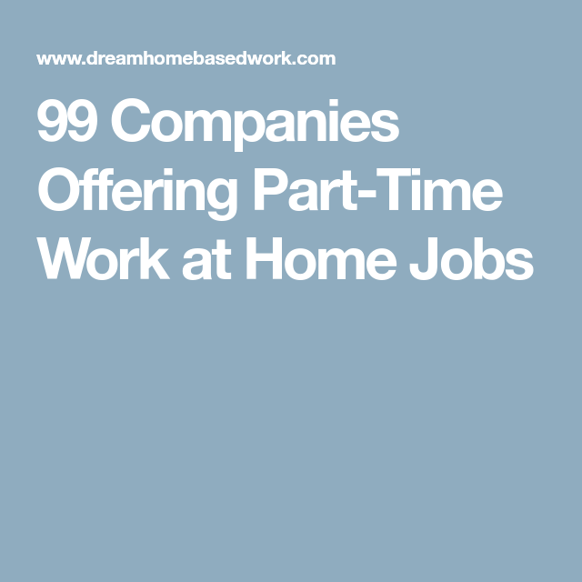 99 companies offering part time work at home jobs
