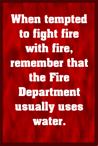 Fighting Fire With Fire Quote Created With Wwwquotespinletcom