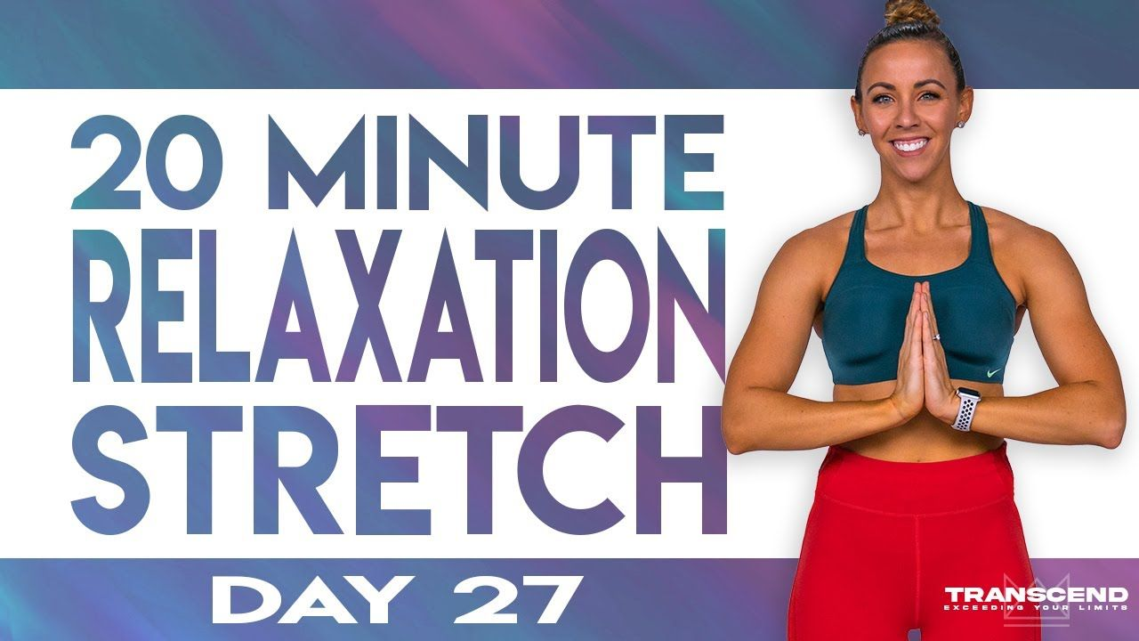 20 Minute Relaxation Stretch Transcend Day 27 Youtube Post Workout Stretches Stretches For Flexibility Post Workout