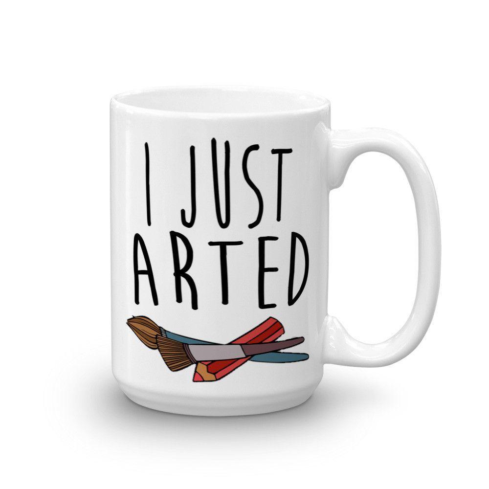 I Just Arted Mug