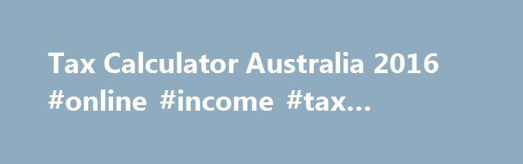 Tax Calculator Australia 2016 #online #income #tax #payment http - income tax calculator