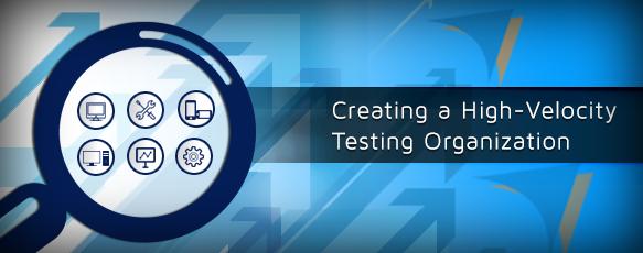 Creating A High Velocity Testing Organization Organization Velocity High