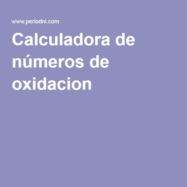 Calculadora de números de oxidacion Química General Pinterest - best of tabla periodica de metales y sus valencias
