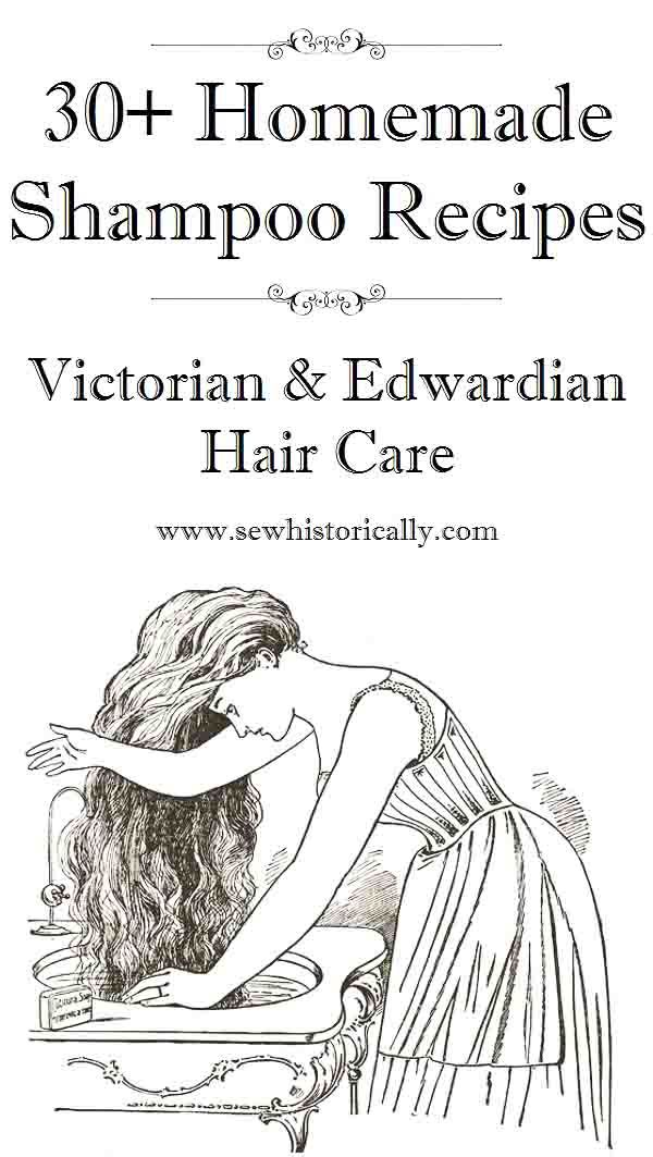 30+ Homemade Shampoo Recipes - Victorian And Edwardian Hair Care - Sew Historically #naturalhaircare