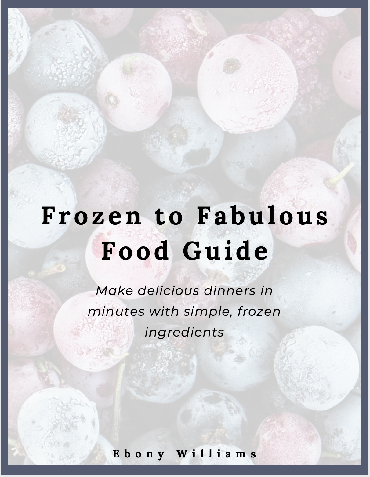 Frozen To Fabulous Guide: Your Intro To Frozen Foods To Create Guilt-Free Meals
