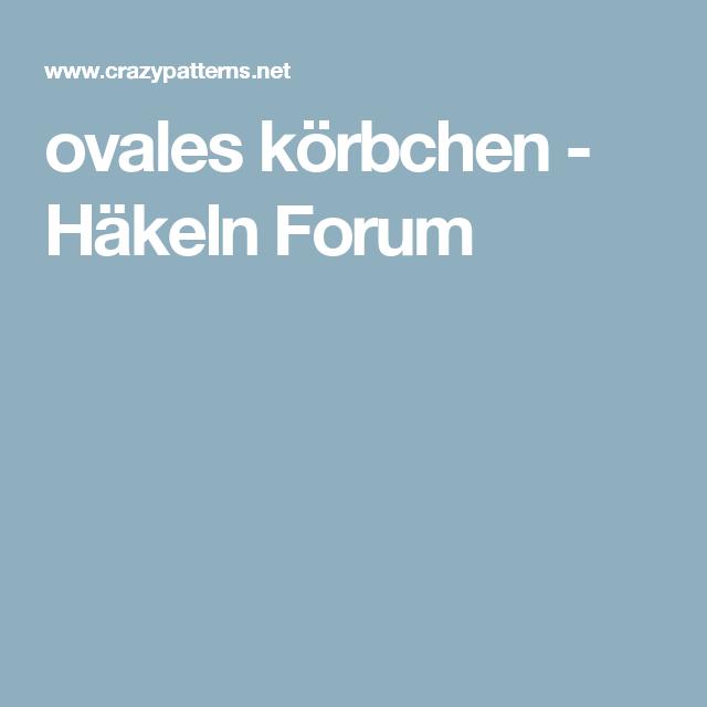 Ovales Körbchen Häkeln Forum Häkeln Pinterest Häkeln Korb