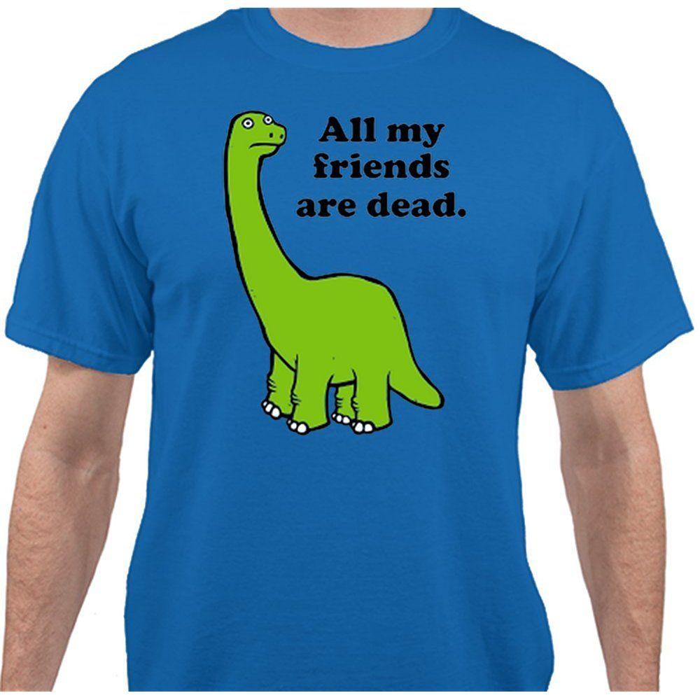 All My Friends Are Dead Dinosaur Men S T Shirt All My Friends