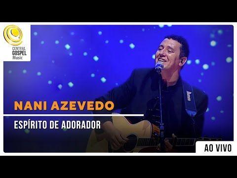 Nani Azevedo Espirito De Adorador Dvd Excelencia Youtube