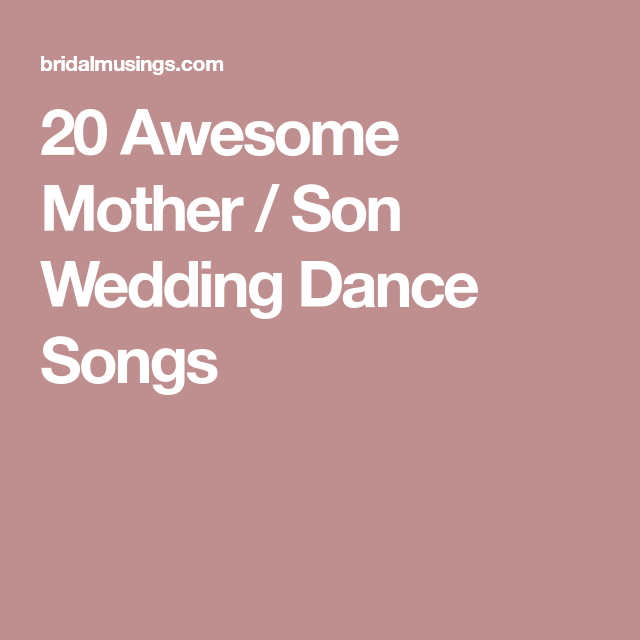 20 Awesome Mother / Son Wedding Dance Songs | Wedding dance songs ...