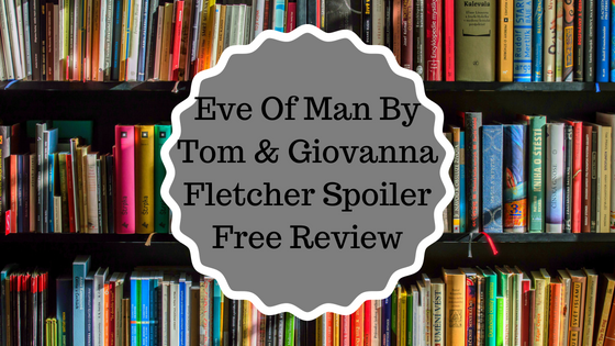 Eve Of Man By Tom and Giovanna Fletcher Spoiler Free