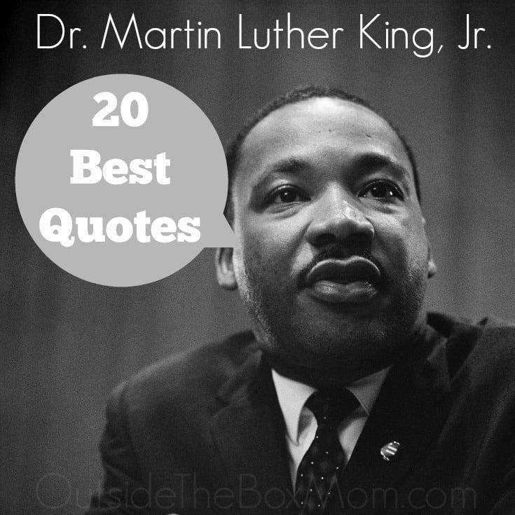 20 Best Dr. Martin Luther King, Jr. Quotes - Working Mom Blog | Outside the Box Mom #martinlutherkingquotes During January, we celebrate MLK, Jr.'s birthday and February is Black History Month. These Dr. Martin Luther King, Jr. Quotes are inspiring, empowering, and motivational.