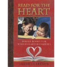 Read for the Heart by Sarah Clarkson - a guide to the best of children's literature.