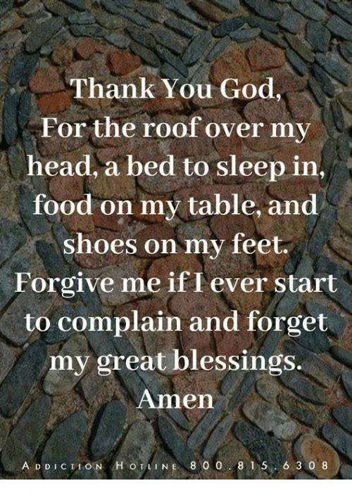 Thank You God for the Roof Over My Head a Bed to Sleep in Food on My Table and Shoes on My Feet Forgive Me if I Ever Start to Complain and Forget My Great Blessings Amen IT a DDICTION HOTLINE 800 815 6 3 0 8 | Food Meme on ME.ME