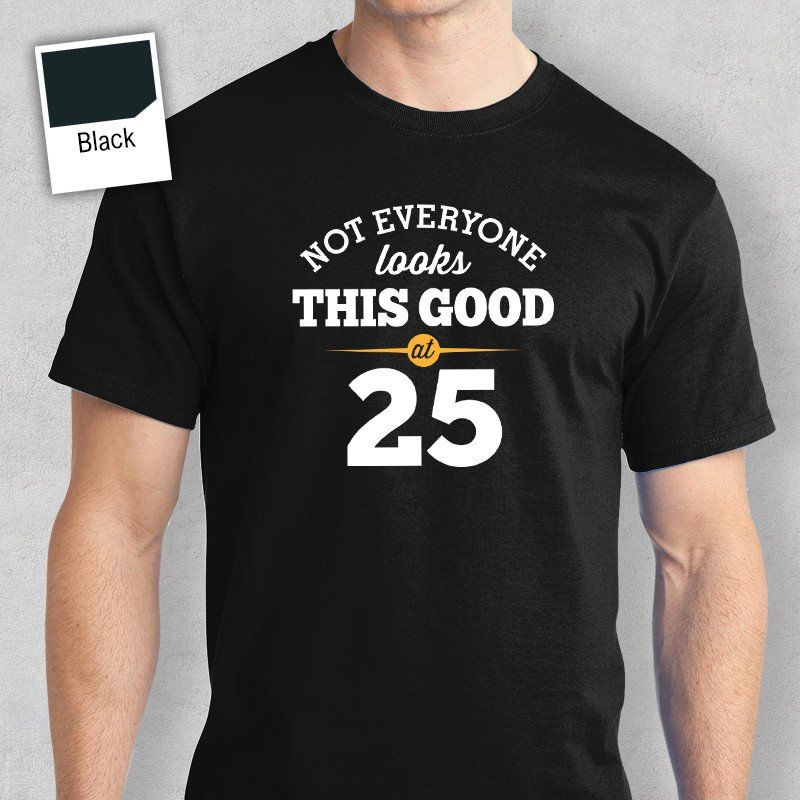 Mens 25th birthday t shirt gift looking good 40th