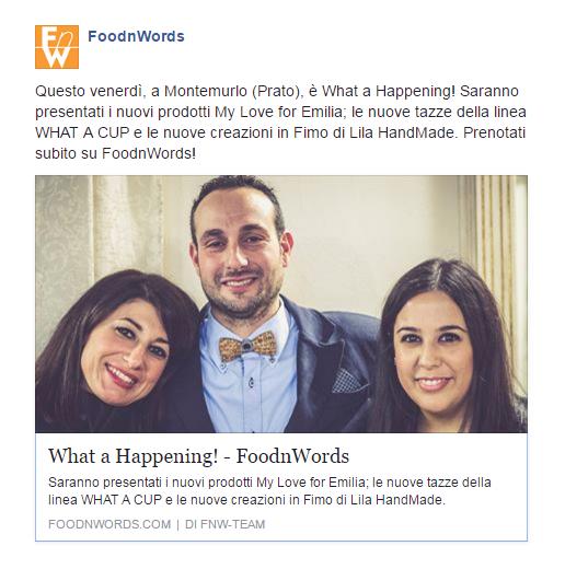 EVENTO GRATUITO! Questo venerdì, a Montemurlo (Prato), è What a Happening! Saranno presentati i nuovi prodotti My Love for Emilia; le nuove tazze della linea WHAT A CUP e le nuove creazioni in Fimo di Lila HandMade. Prenotati subito su FoodnWords! https://www.foodnwords.com/#/meeting/detail/mok3dr2fHKC7VUvjPt84Jg