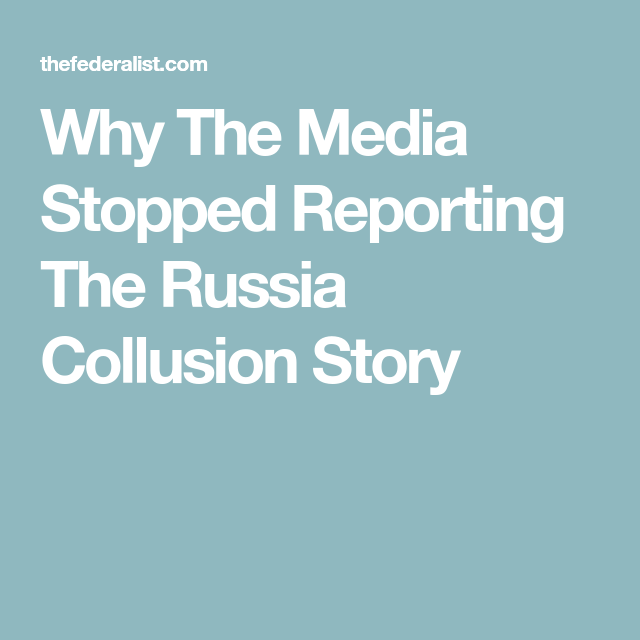 Why The Media Stopped Reporting The Russia Collusion Story