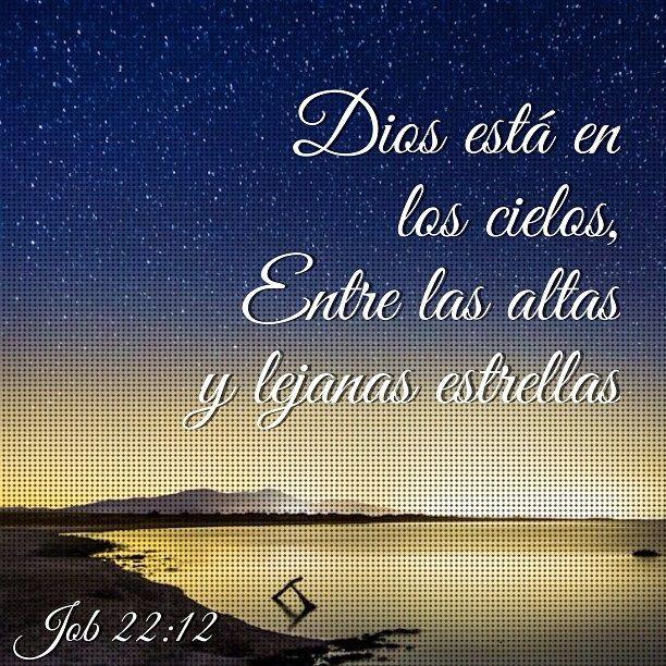 ¿No está Dios en la altura de los cielos? Mira lo encumbrado de las estrellas, cuán elevadas están  Job 22:12