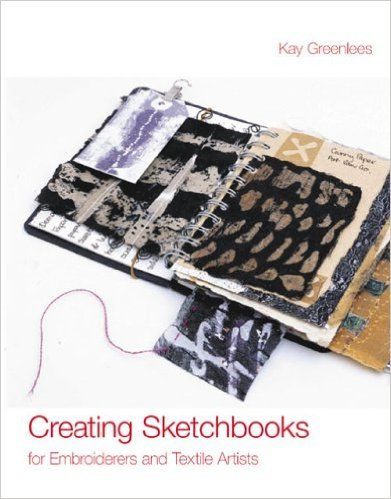 Creating Sketchbooks for Embroiderers and Textile Artists: Exploring the Embroiderers' Sketchbook: Amazon.co.uk: Kay Greenlees: 9780713489576: Books