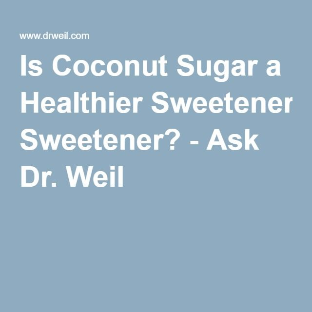 Is Coconut Sugar a Healthier Sweetener? - Ask Dr  Weil