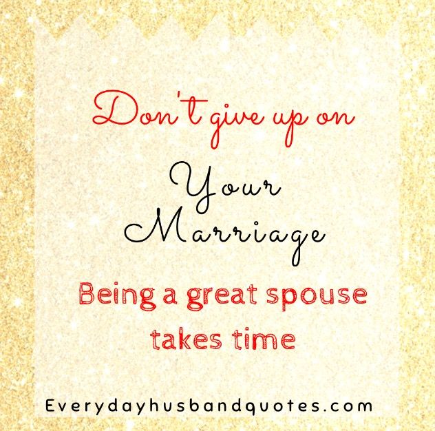 Marriage Quote Dont Give Up On Your Marriage Being A Great Spouse
