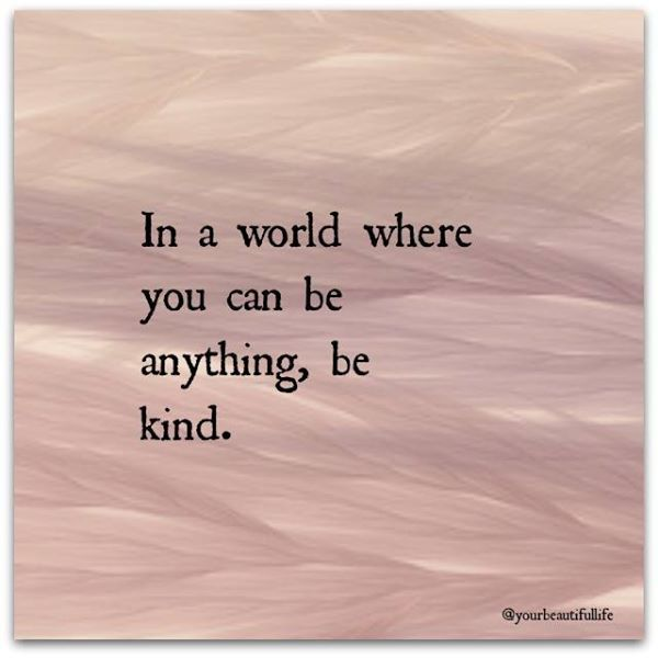 Image result for ina world where you can be anything you want to be be kind