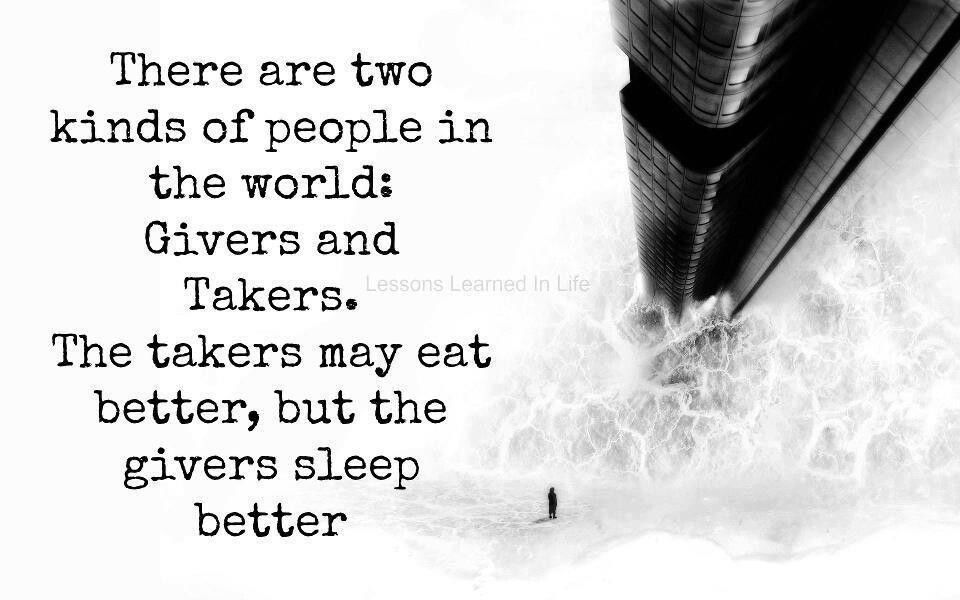 Givers Takers Im Tired Of Always Being The Giver Quotes Good