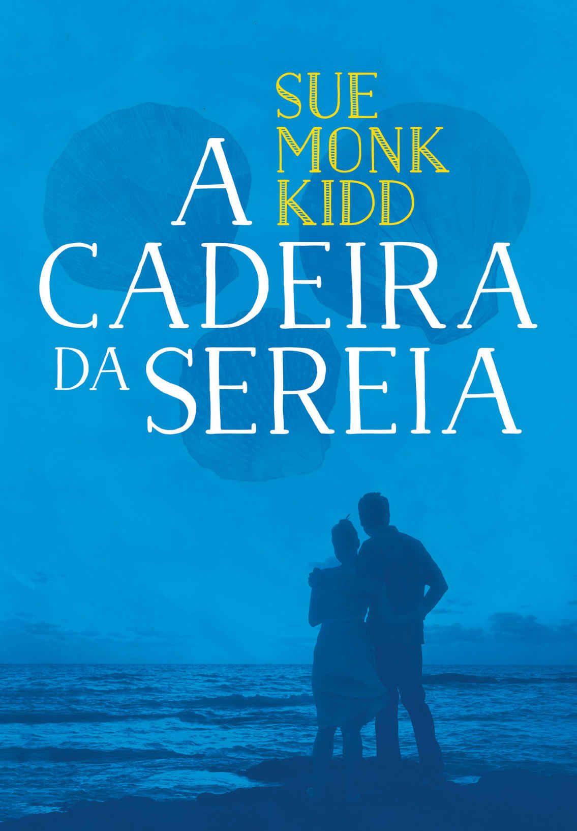 A Cadeira Da Sereia Sue Monk Kidd Historias Comoventes Le Livro