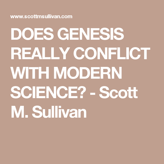Science Physics Methods: DOES GENESIS REALLY CONFLICT WITH MODERN SCIENCE?