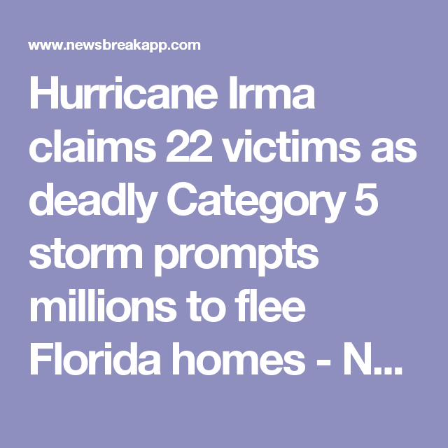 Hurricane Irma claims 22 victims as deadly Category 5 storm prompts millions to flee Florida homes - News Break
