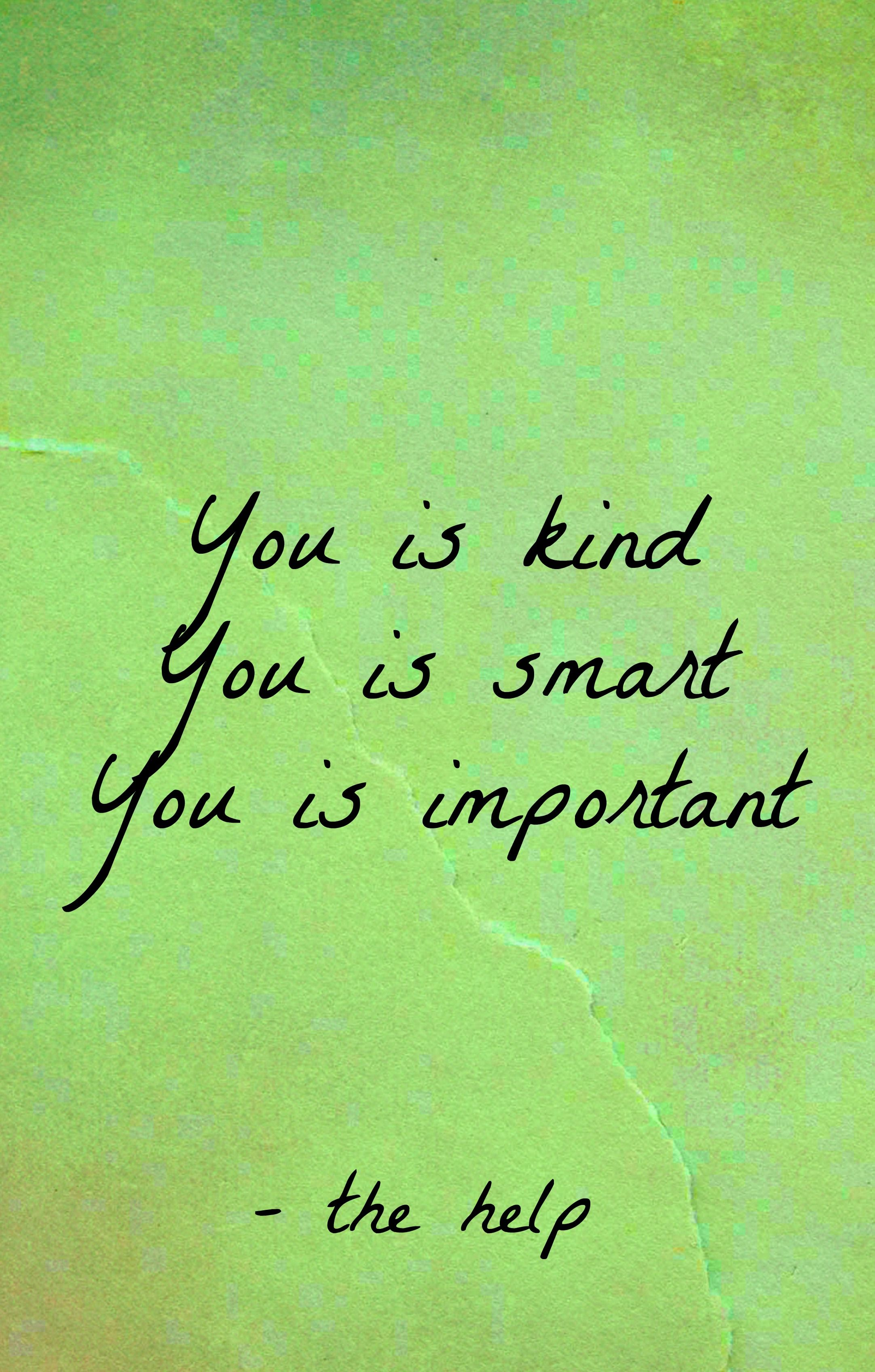 Quotes From The Movie The Help You Is Kind You Is Smart You Is Important The Help  Wisdom