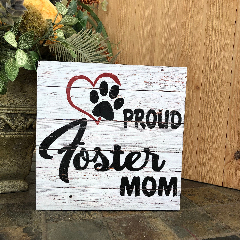 Proud Foster Mom Wood Sign Wall Decor Shelf Decor Home Decor Pet Decor Dog Decor Cat Decor Rescue Mom By Sltcreatived Animal Decor Dog Decor Wood Signs