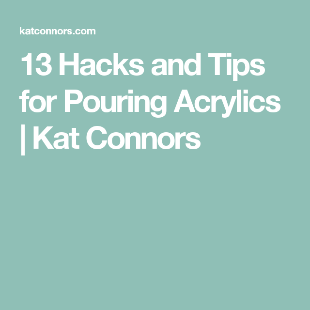 13 Hacks And Tips For Pouring Acrylics