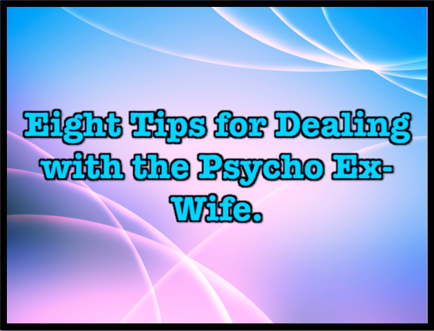Dealing with crazy ex wife