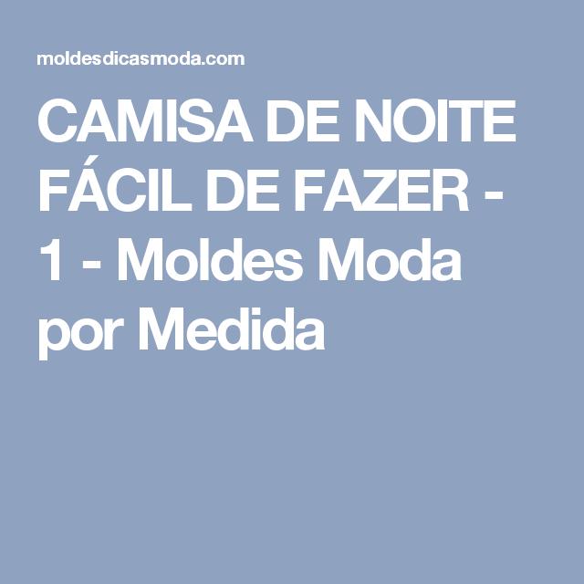 CAMISA DE NOITE FÁCIL DE FAZER - 1 - Moldes Moda por Medida