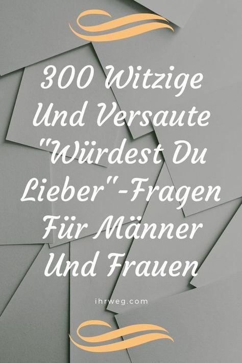 """300 Witzige Und Versaute """"Würdest Du Lieber""""-Fragen Für Männer Und Frauen #leben #ihrweg"""