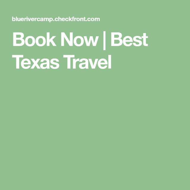 Book Now Best Texas Travel Texas Travel River Camp Books