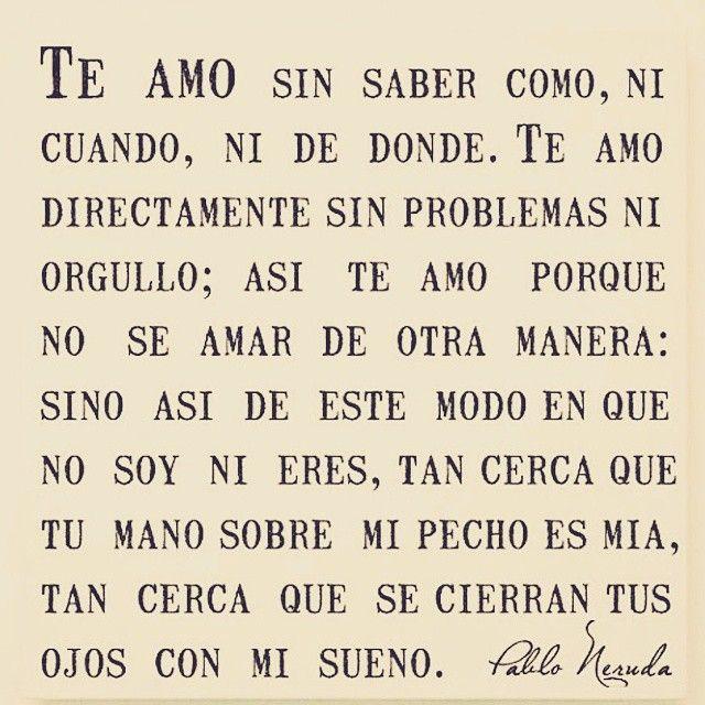 Te Amo Sin Saber Como Ni Cuando Ni De Donde Te Amo Directamente Adorable Te Amo Quotes