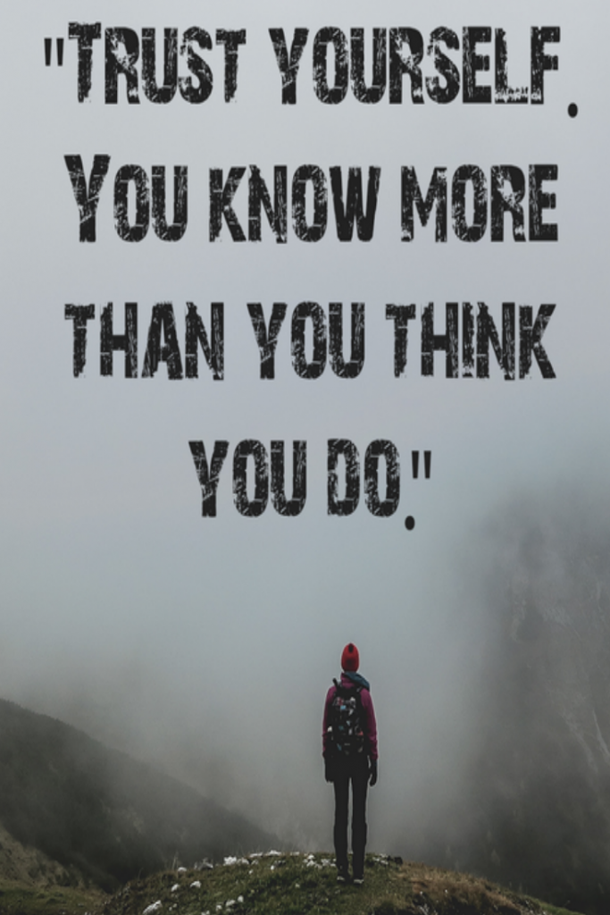 Trust Yourself You Know More Than You Think You Do Quote