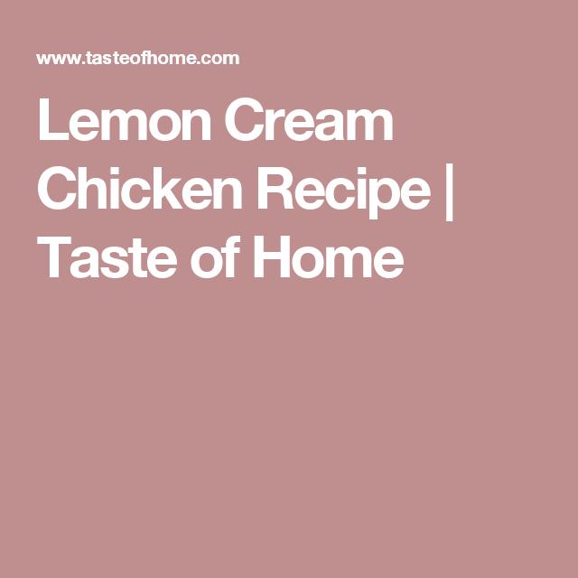 Lemon Cream Chicken Recipe | Taste of Home