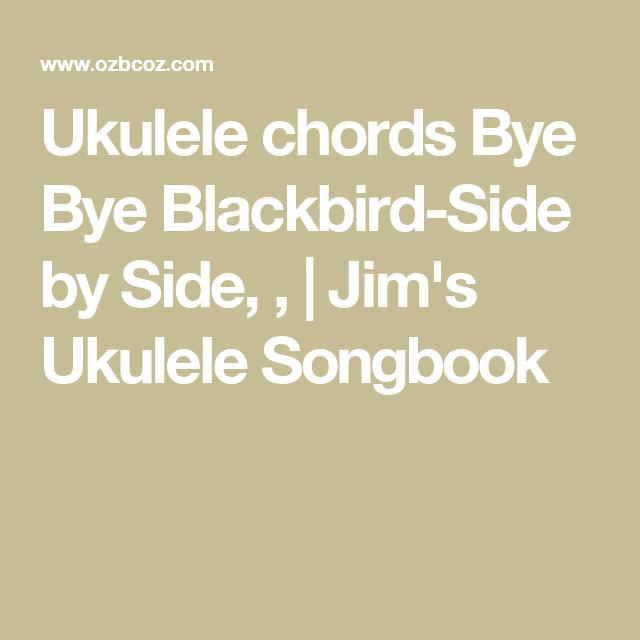 Ukulele Chords Bye Bye Blackbird Side By Side Jims Ukulele