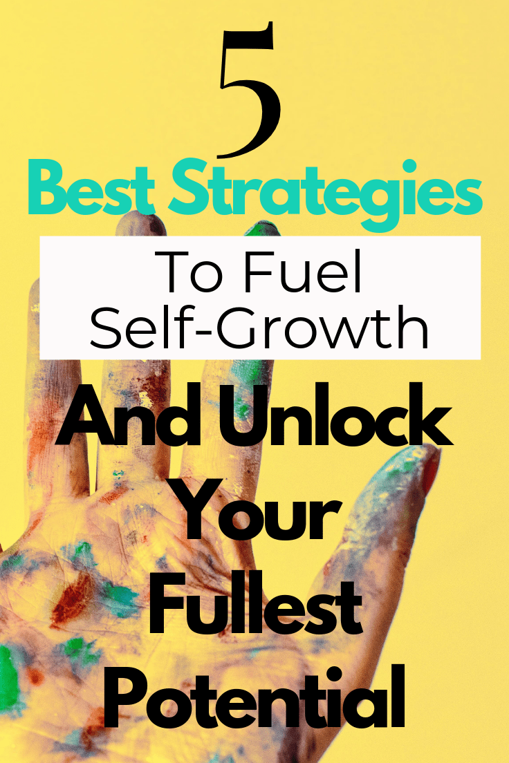 5 Best Strategies to Fuel Self-Growth and Unlock your Fullest