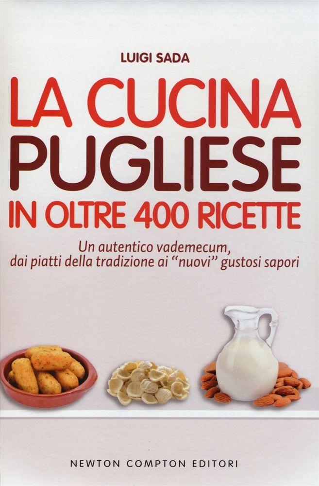 La cucina pugliese in oltre 400 ricette ricette pasti for Ricette in cucina