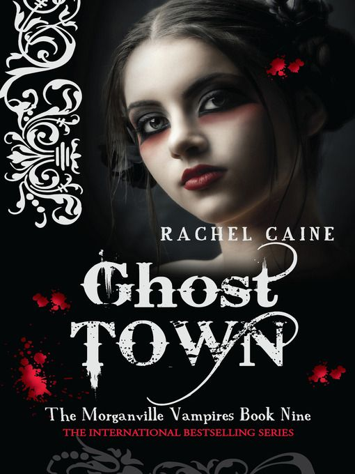 The Morganville Vampires Book Nine: Ghost Town by Rachel Caine