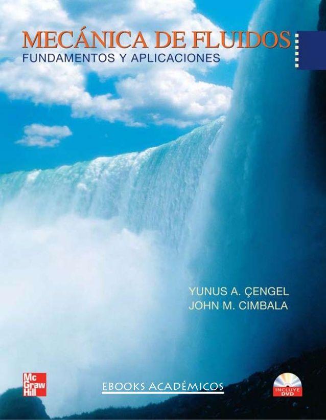 Mecánica De Fluidos Fundamentos Y Aplicaciones Yunus A çengel John M Cimbala Traducción Víctor Mecanica De Fluidos Libro De Algebra Ingenieria Quimica