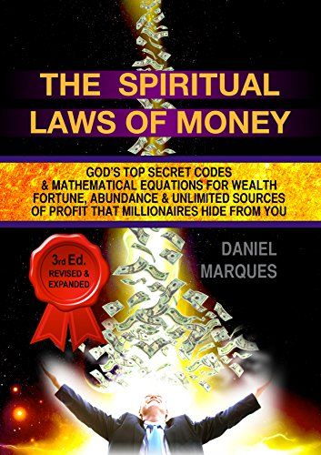 The Spiritual Laws of Money: God's Top Secret Codes and M...