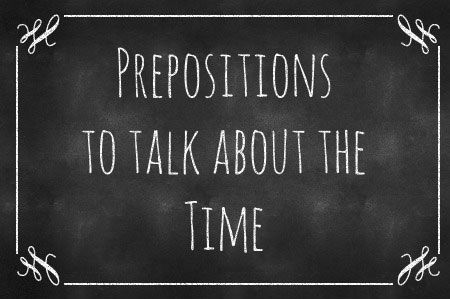 How to use Prepositions To Talk about the Time :http://www.easitalian.com/blog/2015/09/20/how-to-use-prepositions-to-talk-about-the-time/